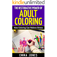 The Restorative Power of Adult Coloring: How Coloring Can Relieve Stress - How To Color For Adults, How To Color With Colored Pencils, Step By Step Guide ... Relief Anger Management Adult Coloring)