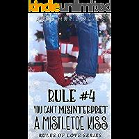Rule #4: You Can't Misinterpret a Mistletoe Kiss (The Rules of Love)