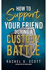 How to Support your Friend During a Custody Battle Kindle Edition