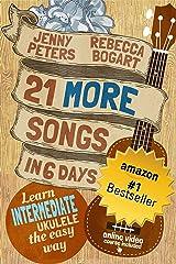 21 More Songs in 6 Days: Learn Intermediate Ukulele the Easy Way: Book + Online Video (Beginning Ukulele Songs 4) Kindle Edition