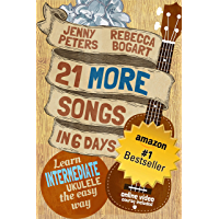 21 More Songs in 6 Days: Learn Intermediate Ukulele the Easy Way: Book + Online Video (Beginning Ukulele Songs 4) book cover
