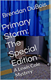 Primary Storm:  The Special Edition: A Lewis Cole Mystery (Lewis Cole series Book 6)