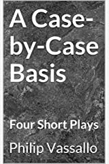 A Case-by-Case Basis: Four Short Plays Kindle Edition