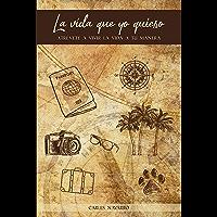 La vida que yo quiero: Atrévete a vivir la vida a tu manera (Spanish Edition)