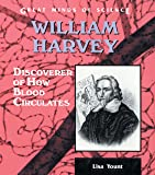 William Harvey: Discoverer of How Blood Circulates (Great Minds of Science)