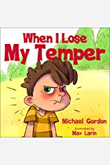 When I Lose My Temper: Children's book about anger & feelings, ages 3 5, kids, kindergarten, preschool) (Self-Regulation Skills 7) Kindle Edition