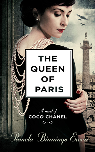 The Queen Of Paris A Novel Of Coco Chanel Kindle Edition By Pamela Binnings Ewen Literature Fiction Kindle Ebooks Amazon Com