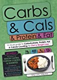 Carbs & Cals & Protein & Fat: A Visual Guide to Carbohydrate, Protein, Fat & Calorie Counting for Diet & Weight Loss