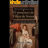 O Processo de Filipa de Sousa: Inquisição e Homossexualidade Feminina no Brasil do século XVI (Portuguese Edition) book cover