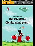 Bin ich klein? Olenko minä pieni?: Kinderbuch Deutsch-Finnisch (zweisprachig/bilingual) (Weltkinderbuch 65)