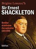 Sir Ernest Shackleton: Grandeur et endurance d'un explorateur (1874-1922)
