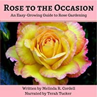 Rose to the Occasion: An Easy-Growing Guide to Rose Gardening: Easy-Growing Gardening Series, Book 2