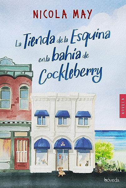 La tienda de la esquina en la bahía de Cockleberry (Fondo General - Narrativa) eBook: May, Nicola, Pareja Rodríguez, Alejandro: Amazon.es: Tienda Kindle