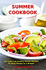 Summer Cookbook: 101 Light and Healthy Dinner Recipes for Busy People on a Budget: Healthy Recipes for Weight Loss, Detox and Cleanse (Everyday Superfood Recipes and Clean Eating Diet Meals Book 1) Kindle Edition