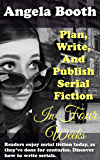Plan, Write, And Publish Serial Fiction In Four Weeks: Selling Writer Strategies, Book 6