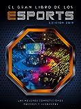 El gran libro de los esports (edición 2018): Las mejores competiciones, récords y jugadores