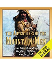 The Adventures of the Mountain Men: True Tales of Hunting, Trapping, Fighting, and Survival