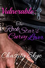 Vulnerable: The Rock Star's Curvy Lover Kindle Edition