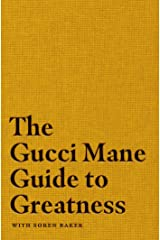 The Gucci Mane Guide to Greatness Kindle Edition
