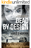 Dead By Design: A gripping serial killer thriller with unexpected & shocking twists (Detective Deans Book 2)