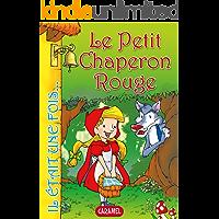 Le Petit Chaperon Rouge: Contes et Histoires pour enfants (Il était une fois t. 7) (French Edition)