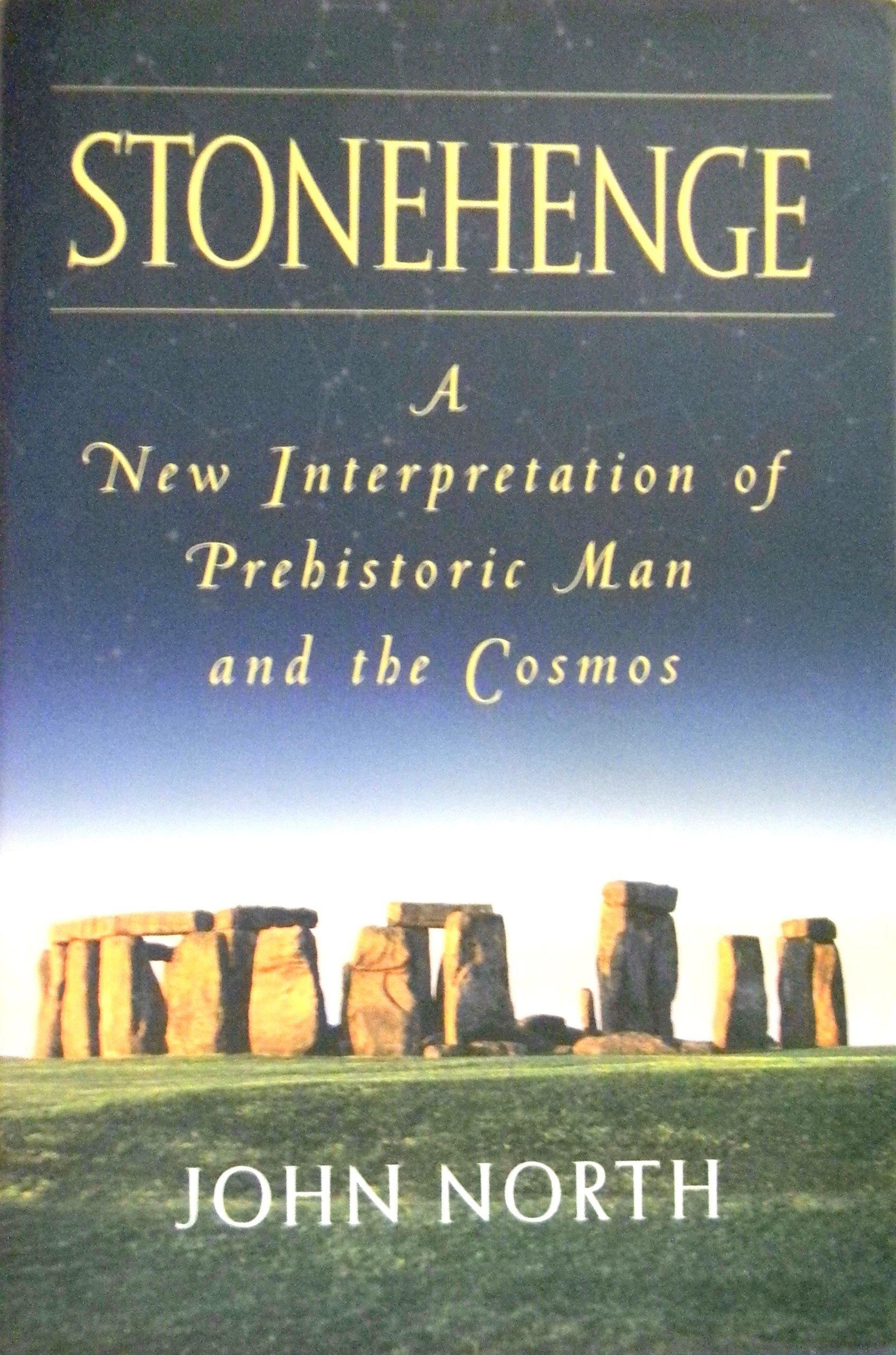 Stonehenge : A New Interpretation of Prehistoric Man and the Cosmos
