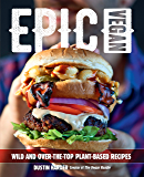 Epic Vegan:Wild and Over-the-Top Plant-Based Recipes