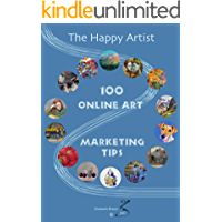 100 Online Art Marketing Tips (The Happy Artist Book 1)