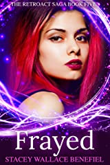 Frayed: A YA Time Travel Romance (The Retroact Saga Book 5) Kindle Edition