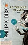 La trilogia di Valis (Fanucci Narrativa)
