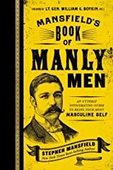 Mansfield's Book of Manly Men: An Utterly Invigorating Guide to Being Your Most Masculine Self Kindle Edition