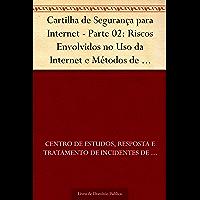 Cartilha de Segurança para Internet - Parte 02: Riscos Envolvidos no Uso da Internet e Métodos de Prevenção