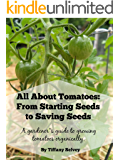All About Tomatoes: From Starting Seeds to Saving Seeds: A gardener's guide to growing tomatoes organically.