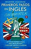 Primeros pasos en inglés ¡Sin gramática! #2: Un inicio rápido y fácil (Spanish Edition)