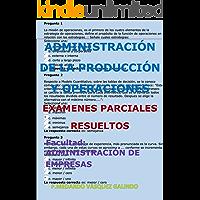 ADMINISTRACIÓN DE LA PRODUCCIÓN Y OPERACIONES-EXÁMENES PARCIALES RESUELTOS   : Facultad: ADMINISTRACIÓN DE EMPRESAS