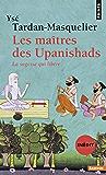 Les Maîtres des Upanishads (inédit). La sagesse qui libère: La sagesse qui libère