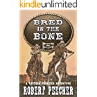 Bred in the Bone: A Western Frontier Adventure (A Heck & Early Western Book 1)