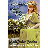 Mail Order Bride: The Frightened Bride & the Second Chance Groom: Clean Frontier & Pioneer Western Romance (Courageous Brides