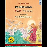 De vilde svaner – 野天鹅 · Yě tiān'é (dansk – kinesisk): Tosproget børnebog efter et eventyr af Hans Christian Andersen, med lydbog (Sefa billedbøger på to sprog) (Danish Edition)
