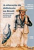 A Educação do Deficiente no Brasil. Dos Primórdios ao Início do Século XXI