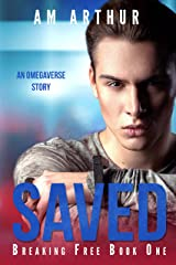Saved: An Omegaverse Story (Breaking Free Book 1) Kindle Edition
