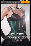 Amy's Bitch: A FemDom Tale Parts 1 - 5 (English Edition)