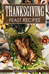 Thanksgiving Feast Recipes: The Ultimate Thanksgiving Cookbook / 150+ Delicious Family Holiday Recipes (2018 Edition) Kindle Edition