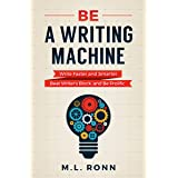 Be a Writing Machine: Write Faster and Smarter, Beat Writer's Block, and Be Prolific (Author Level Up Book 3)
