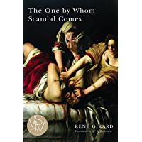 The One by Whom Scandal Comes (Studies in Violence, Mimesis, & Culture)