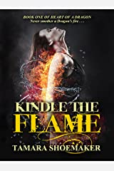 Kindle the Flame (Heart of a Dragon Book 1) Kindle Edition
