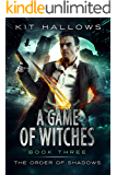A Game of Witches (The Order of Shadows Book 3)