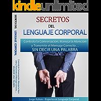 Secretos del Lenguaje Corporal - Controla la Conversación, Maneja la Atención y Transmite el Mensaje Correcto SIN DECIR UNA PALABRA: Aprende a descifrar el Lenguaje No Verbal de las personas