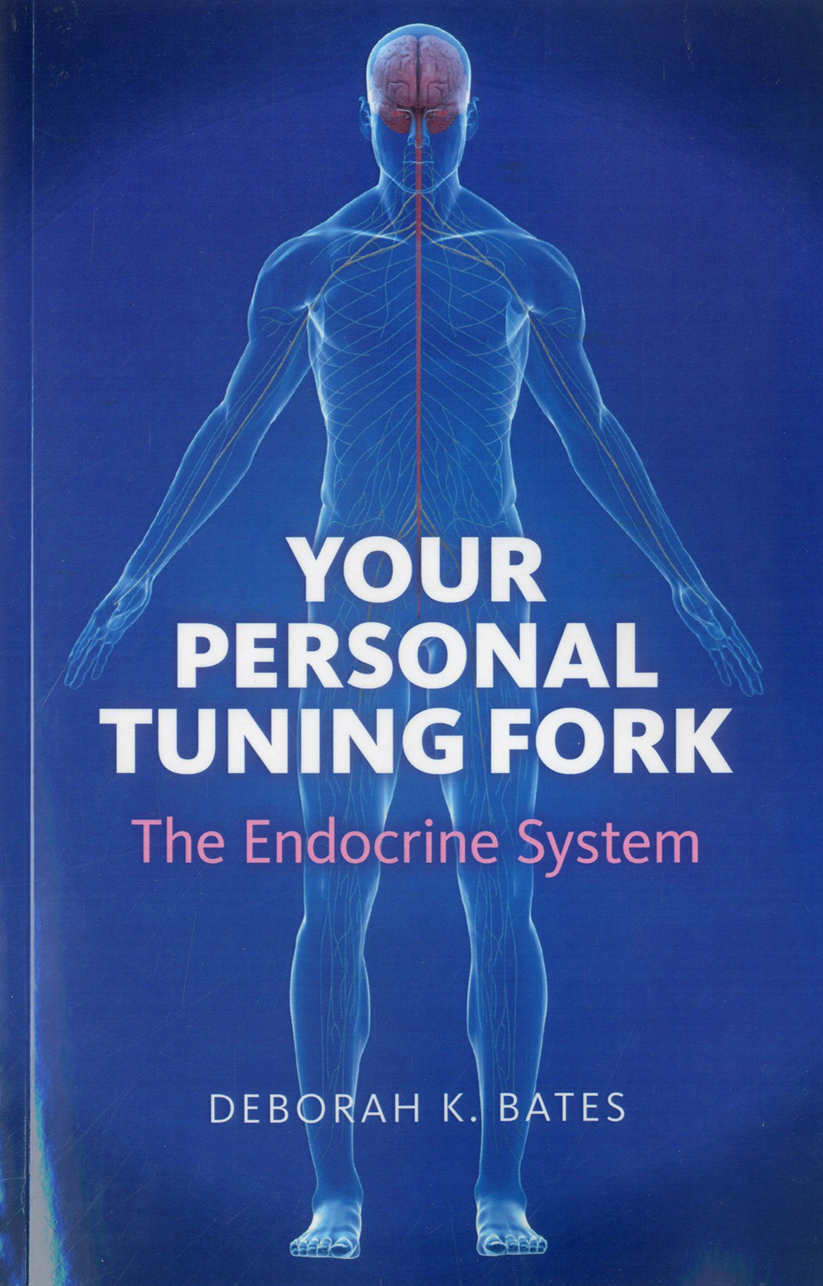 Your Personal Tuning Fork: The Endocrine System: Deborah Bates ...