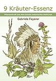 9 Kräuter-Essenz: Pflanzenkraft aus dem Schatz indianischer Heilkunst<BR>